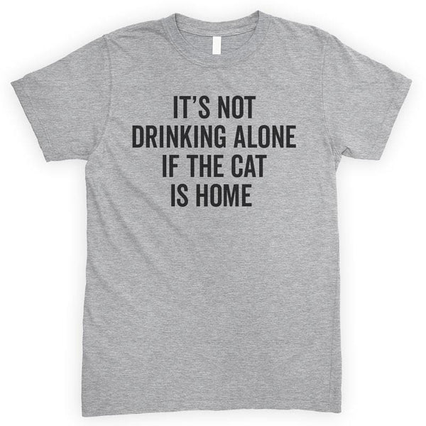 It's Not Drinking Alone If The Cat Is Home Heather Gray Unisex T-shirt