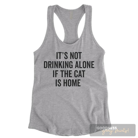 It's Not Drinking Alone If The Cat Is Home Heather Gray Ladies Tank Top