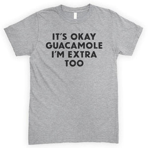 It's Okay Guacamole I'm Extra Too Heather Gray Unisex T-shirt