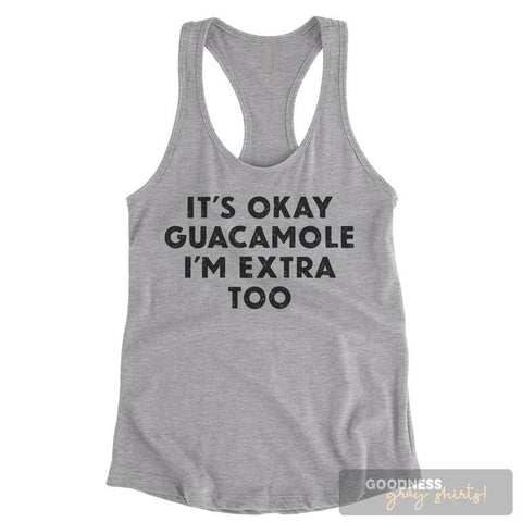 It's Okay Guacamole I'm Extra Too Heather Gray Ladies Tank Top