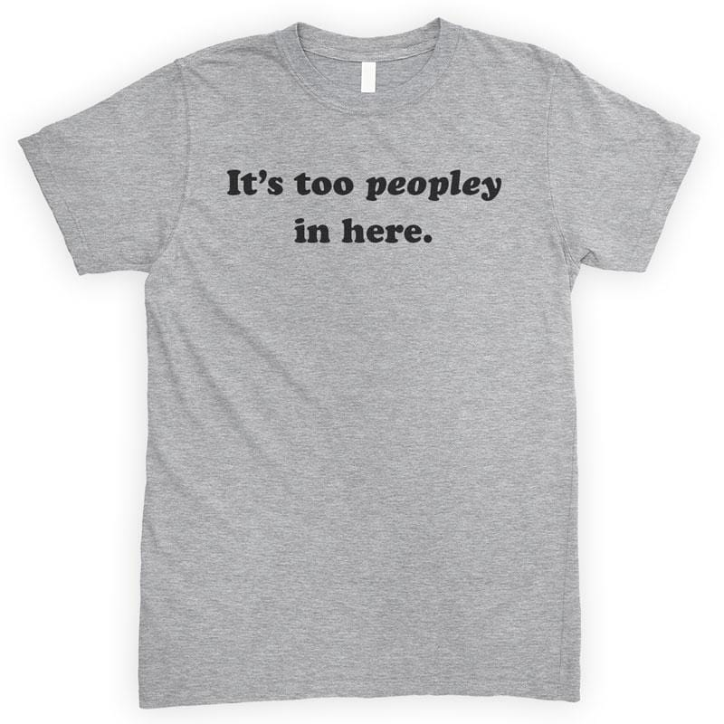 It's Too Peopley In Here Heather Gray Unisex T-shirt
