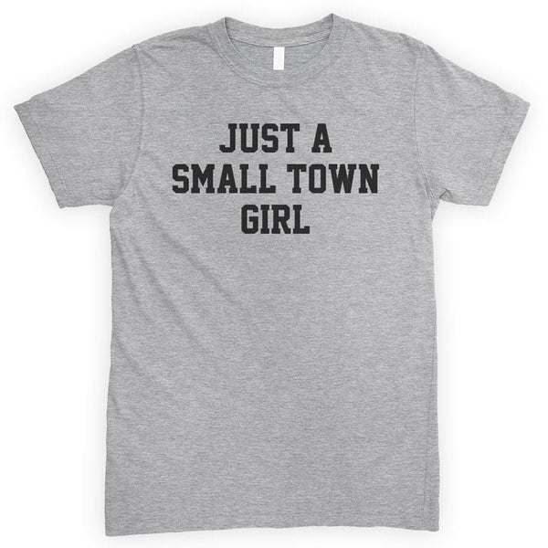 Just A Small Town Girl Heather Gray Unisex T-shirt