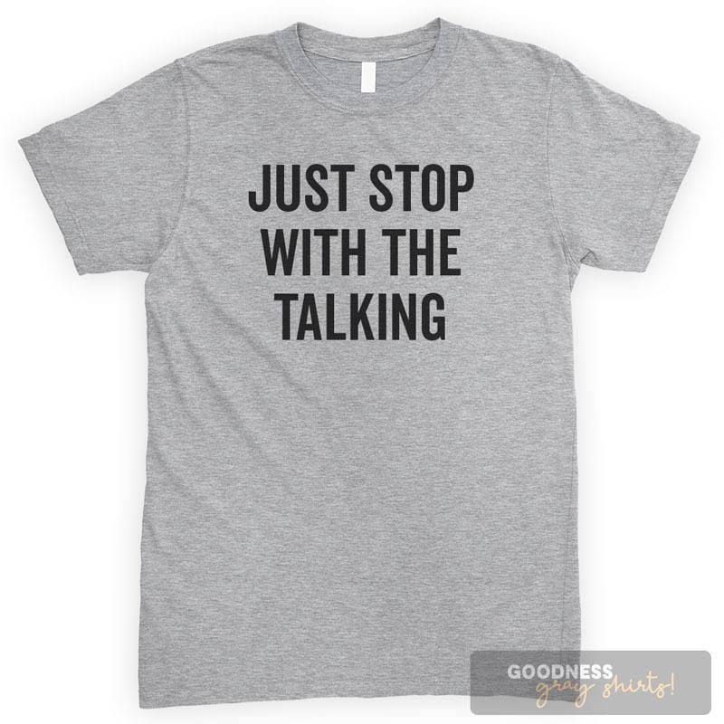 Just Stop With The Talking Heather Gray Unisex T-shirt