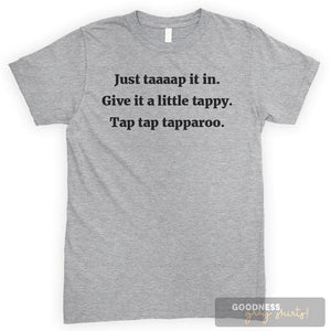 Just Taaaap It In. Give It A Little Tappy. Tap Tap Tapparoo. Heather Gray Unisex T-shirt