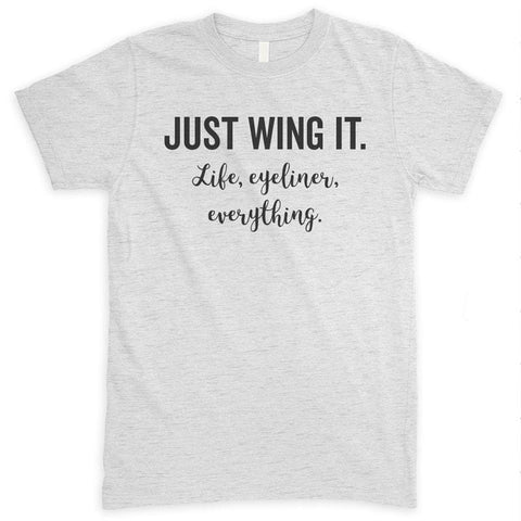 Just Wing It. Life, Eyeliner, Everything. Heather Ash Unisex T-shirt