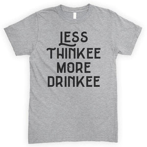 Less Thinkee More Drinkee Heather Gray Unisex T-shirt