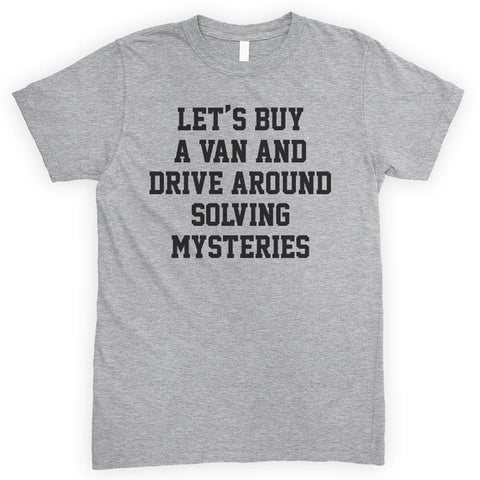 Let's Buy A Van And Drive Around Solving Mysteries Heather Gray Unisex T-shirt