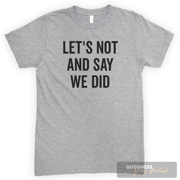 Let's Not And Say We Did Heather Gray Unisex T-shirt