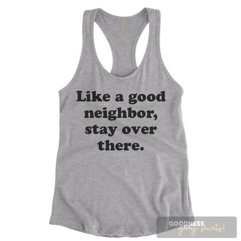 Like A Good Neighbor Stay Over There Heather Gray Ladies Tank Top
