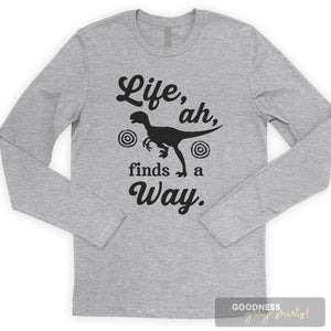 Life, Ah, Finds A Way Long Sleeve T-shirt