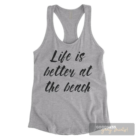 Life Is Better At The Beach Heather Gray Ladies Tank Top