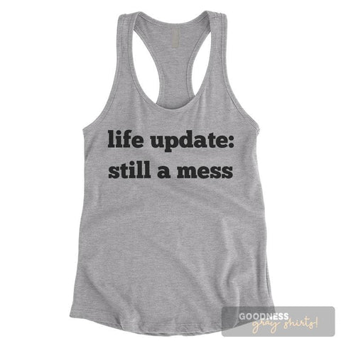 Life Update Still A Mess Heather Gray Ladies Tank Top