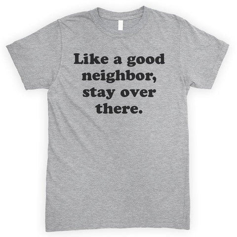 Like A Good Neighbor Stay Over There Heather Gray Unisex T-shirt