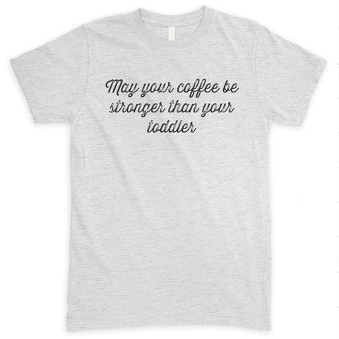 May Your Coffee Be Stronger Than Your Toddler Heather Ash Unisex T-shirt