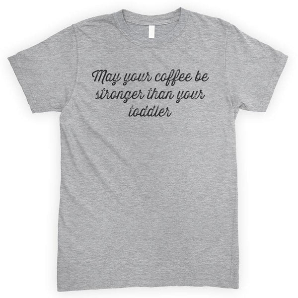 May Your Coffee Be Stronger Than Your Toddler Heather Gray Unisex T-shirt