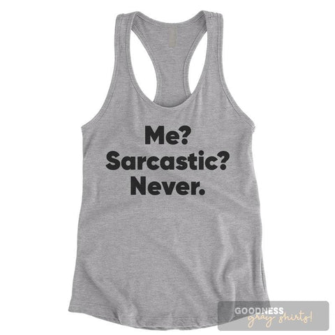 Me? Sarcastic? Never Heather Gray Ladies Tank Top