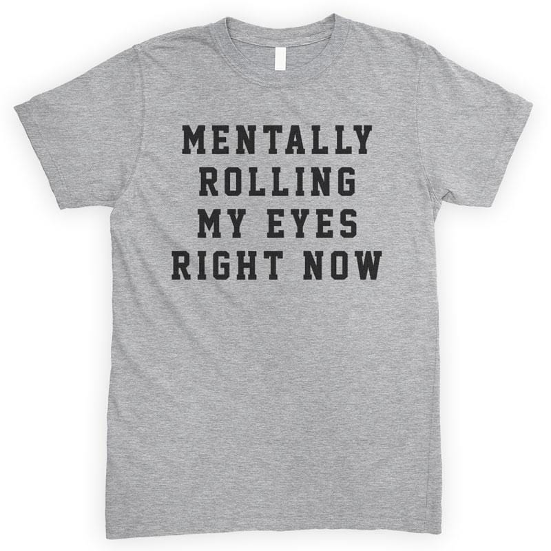 Mentally Rolling My Eyes Right Now Heather Gray Unisex T-shirt