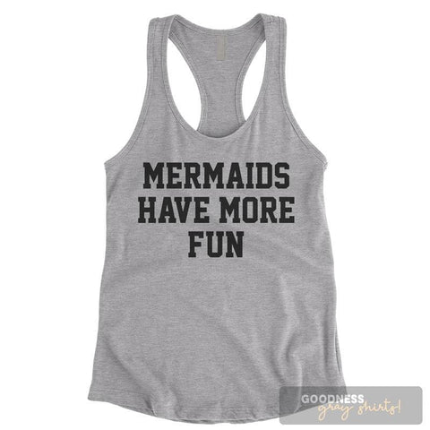 Mermaids Have More Fun Heather Gray Ladies Tank Top