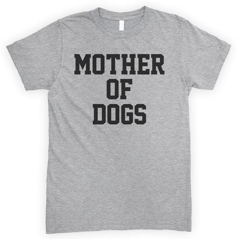 Mother Of Dogs Heather Gray Unisex T-shirt