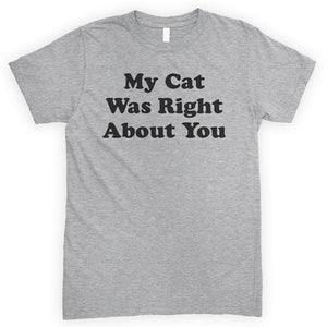 My Cat Was Right About You Heather Gray Unisex T-shirt
