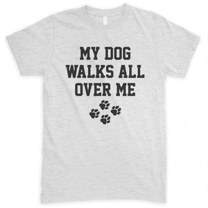 My Dog Walks All Over Me Heather Ash Unisex T-shirt