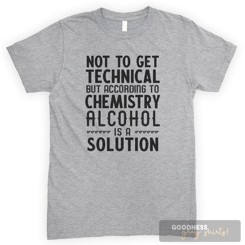 Not To Get Technical But Alcohol Is A Solution Heather Gray Unisex T-shirt
