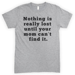 Nothing Is Really Lost Until Your Mom Can't Find It Heather Gray Unisex T-shirt