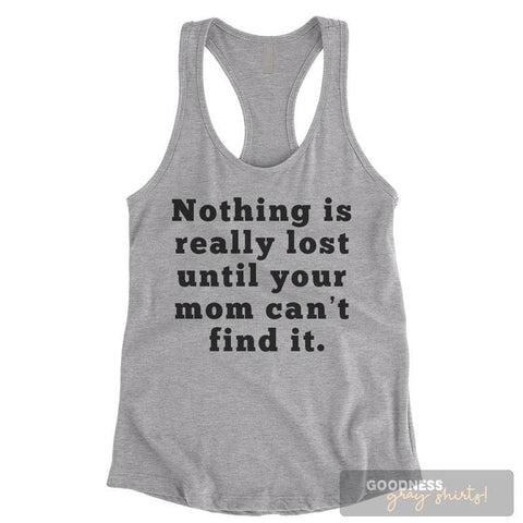 Nothing Is Really Lost Until Your Mom Can't Find It Heather Gray Ladies Tank Top