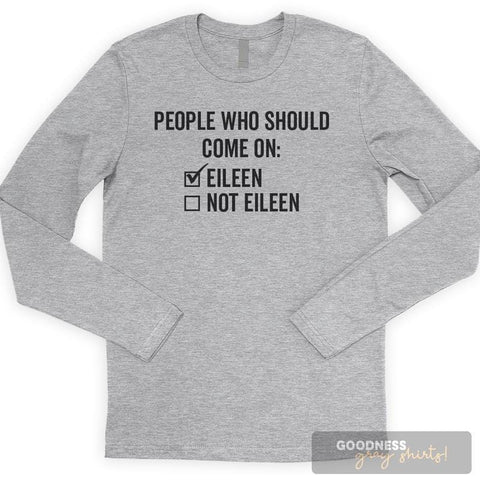 People Who Should Come On: Eileen Not Eileen Long Sleeve T-shirt