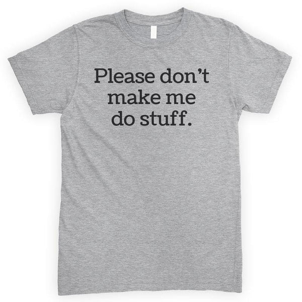 Please Don't Make Me Do Stuff Heather Gray Unisex T-shirt