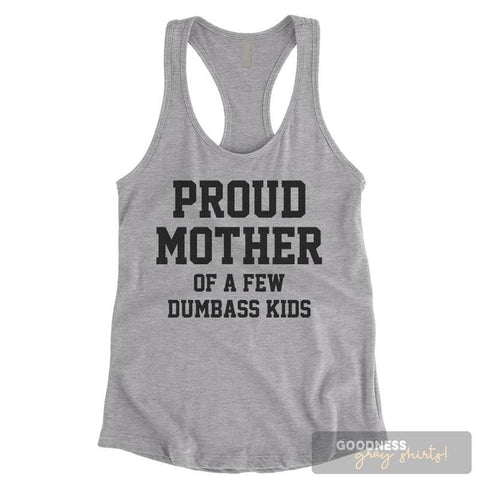 Proud Mother Of A Few Dumbass Kids Heather Gray Ladies Tank Top