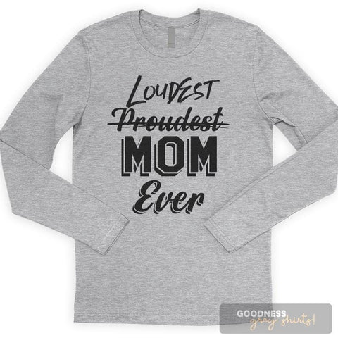 Proudest Loudest Mom Ever Long Sleeve T-shirt