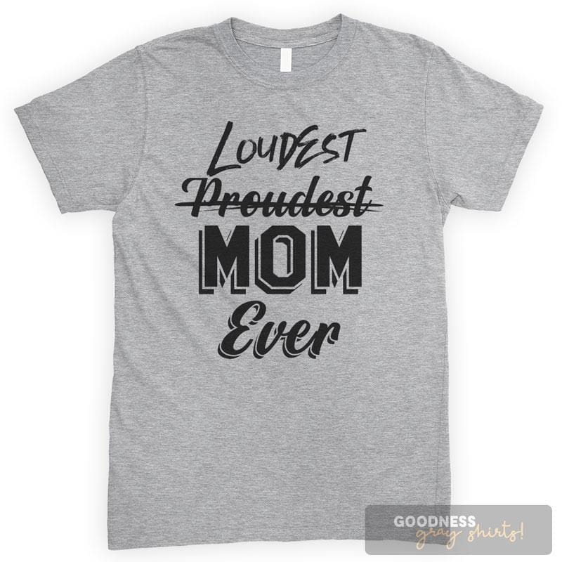 Proudest Loudest Mom Ever Heather Gray Unisex T-shirt