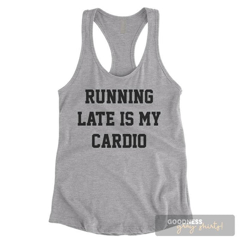 Running Late Is My Cardio Heather Gray Ladies Tank Top