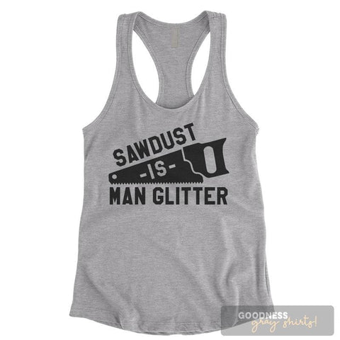 Sawdust Is Man Glitter Heather Gray Ladies Tank Top