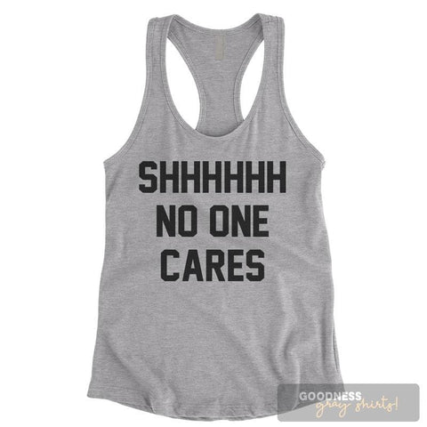 Shhh No One Cares Heather Gray Ladies Tank Top