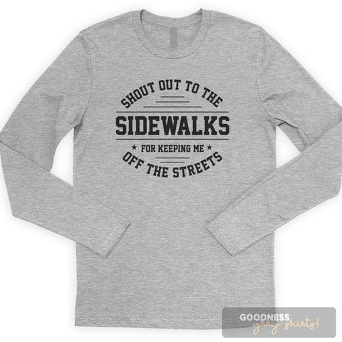 Shout Out To Sidewalks For Keeping Me Off The Streets Long Sleeve T-shirt