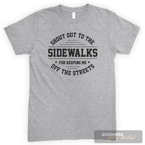 Shout Out To Sidewalks For Keeping Me Off The Streets Heather Gray Unisex T-shirt