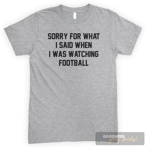 Sorry For What I Said When I Was Watching Football Heather Gray Unisex T-shirt
