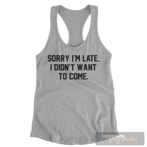 Sorry I'm Late I Didn't Want To Come Heather Gray Ladies Tank Top