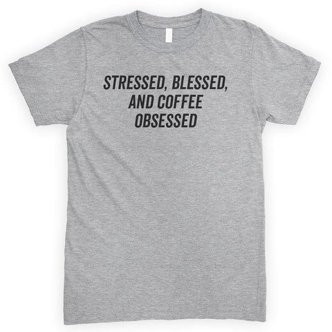 Stressed Blessed And Coffee Obsessed Heather Gray Unisex T-shirt