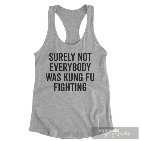 Surely Not Everybody Was Kung Fu Fighting Heather Gray Ladies Tank Top