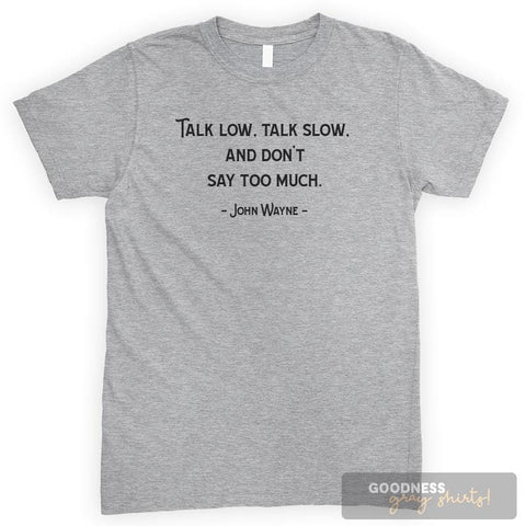 Talk Low Talk Slow And Don't Say Too Much Heather Gray Unisex T-shirt