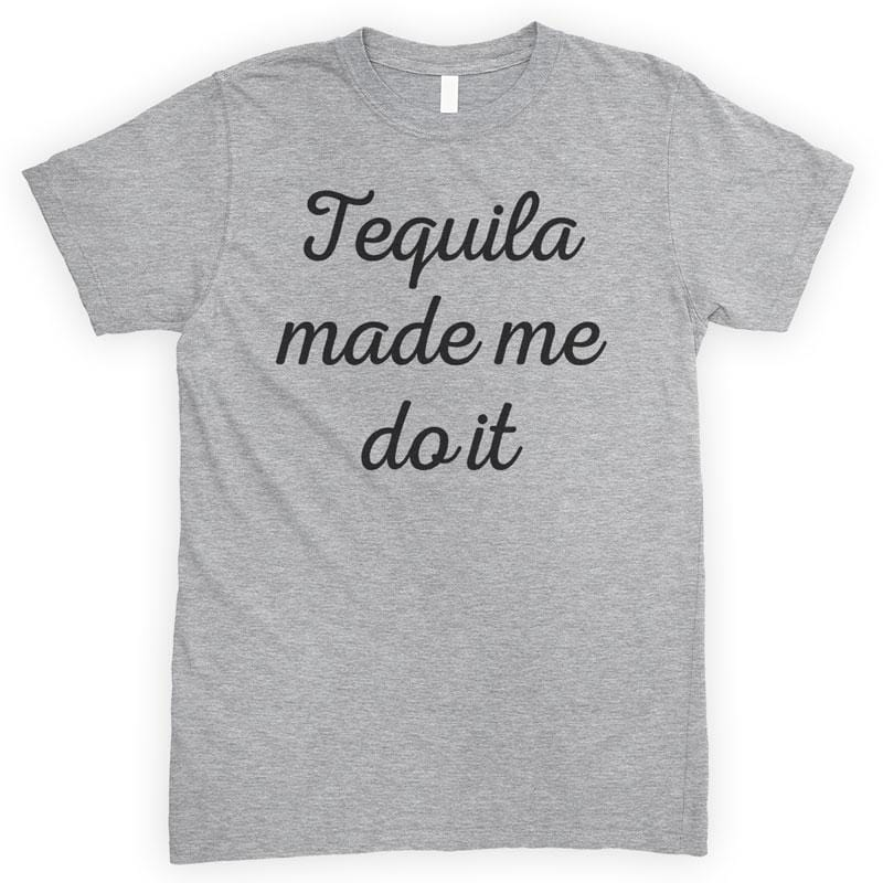 Tequila Made Me Do It Heather Gray Unisex T-shirt