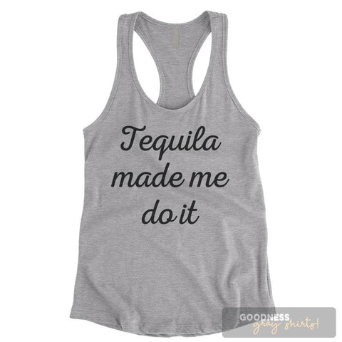 Tequila Made Me Do It Heather Gray Ladies Tank Top