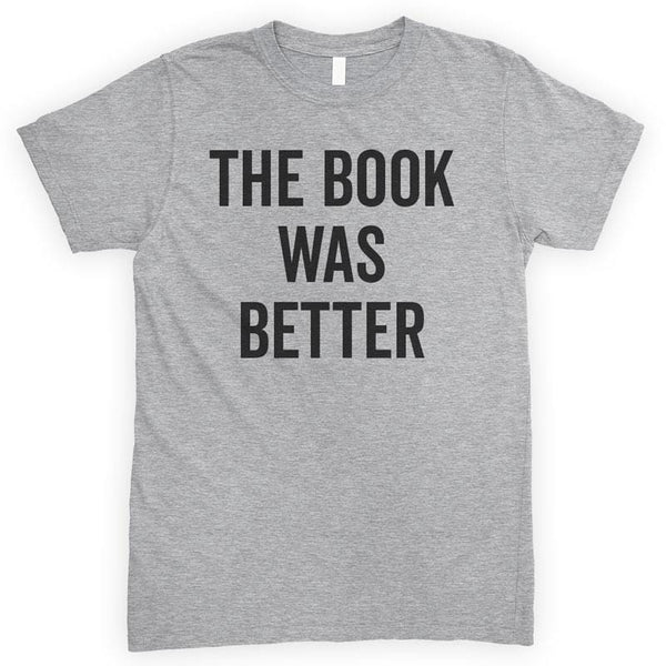 The Book Was Better Heather Gray Unisex T-shirt