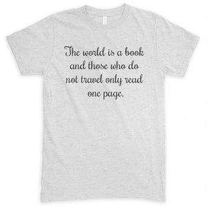 The World Is A Book And Those Who Do Not Travel Only Read One Page Heather Ash Unisex T-shirt