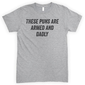 These Puns Are Armed And Dadly Heather Gray Unisex T-shirt