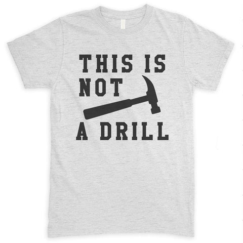 This Is Not A Drill Heather Ash Unisex T-shirt