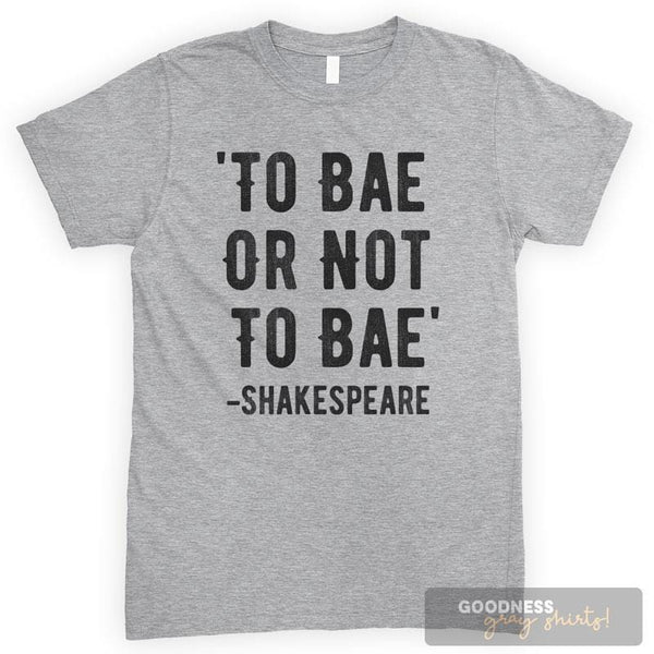 To Bae Or Not To Bae - Shakespeare Heather Gray Unisex T-shirt